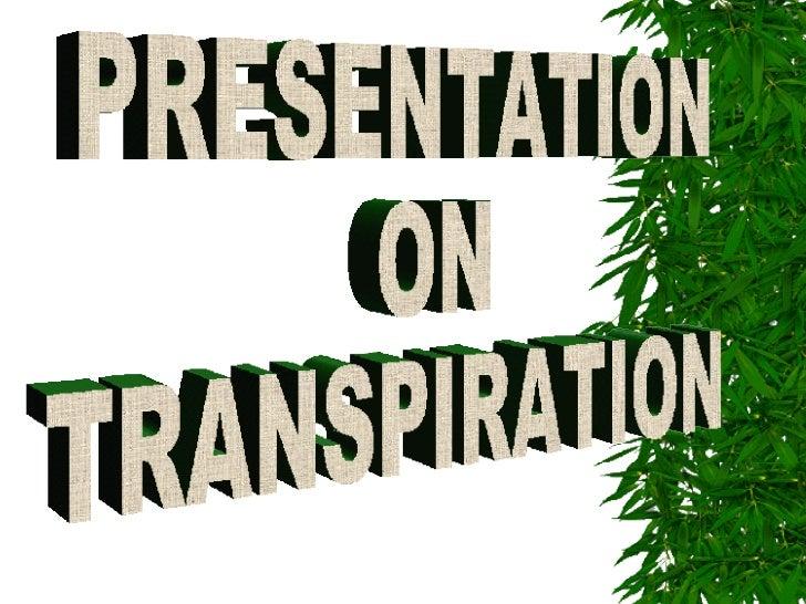 PRESENTATION  ON  TRANSPIRATION