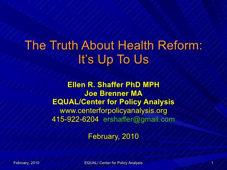 The Truth About Health Reform: It's Up To Us Ellen R. Shaffer PhD MPH Joe Brenner MA EQUAL/Center for Policy Analysis www....