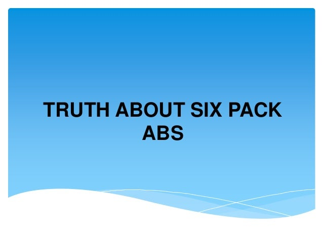 TRUTH ABOUT SIX PACKABS