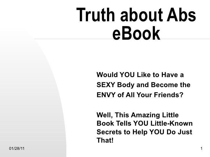 Truth about Abs eBook Would YOU Like to Have a  SEXY Body and Become the  ENVY of All Your Friends? Well, This Amazing Lit...