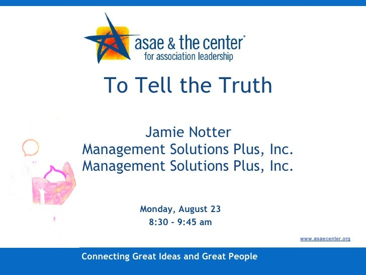 To Tell the Truth Jamie Notter Management Solutions Plus, Inc. Management Solutions Plus, Inc. <ul><li>Monday, August 23 <...