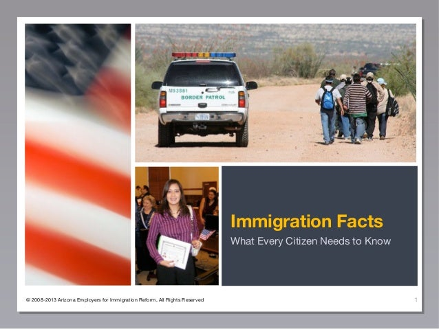 Immigration Facts What Every Citizen Needs to Know  © 2008-2013 Arizona Employers for Immigration Reform, All Rights Reser...