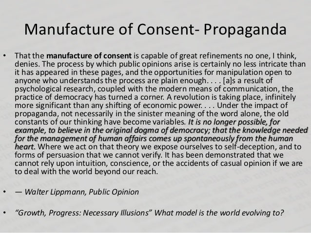 Manufacture of Consent- Propaganda• That the manufacture of consent is capable of great refinements no one, I think,  deni...