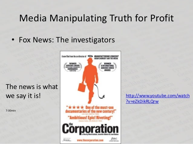 Media Manipulating Truth for Profit    • Fox News: The investigatorsThe news is whatwe say it is!                       ht...