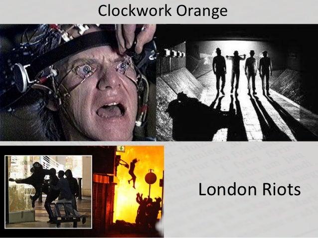 Clockwork Orange            London Riots