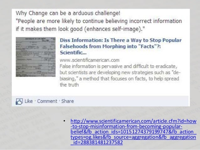 • http://www.scientificamerican.com/article.cfm?id=how  -to-stop-misinformation-from-becoming-popular-  belief&fb_action_i...