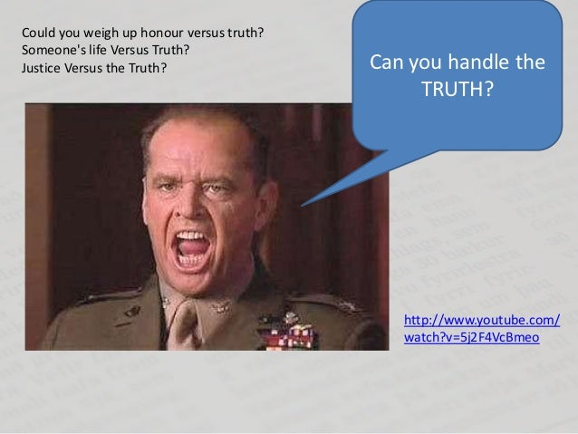 Could you weigh up honour versus truth?Someones life Versus Truth?Justice Versus the Truth?                 Can you handle...