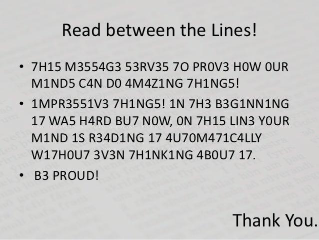 Read between the Lines!• 7H15 M3554G3 53RV35 7O PR0V3 H0W 0UR  M1ND5 C4N D0 4M4Z1NG 7H1NG5!• 1MPR3551V3 7H1NG5! 1N 7H3 B3G...