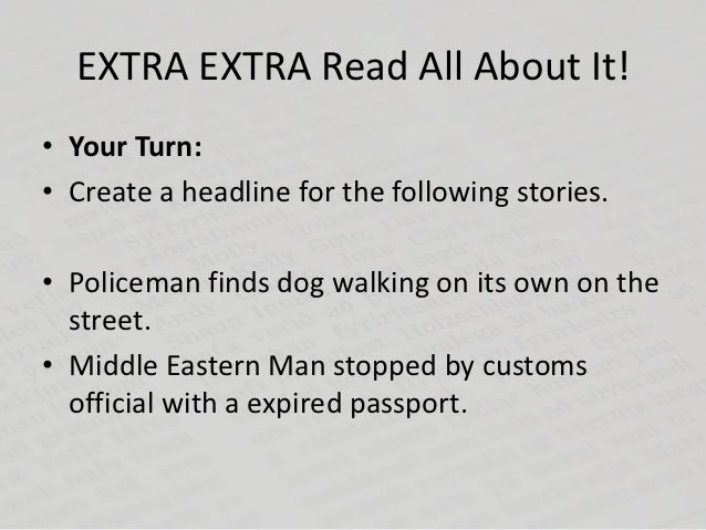 EXTRA EXTRA Read All About It!• Your Turn:• Create a headline for the following stories.• Policeman finds dog walking on i...