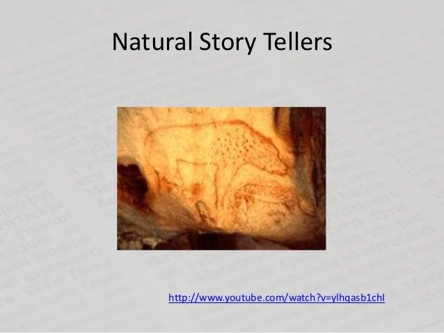 Natural Story Tellers     http://www.youtube.com/watch?v=ylhqasb1chI