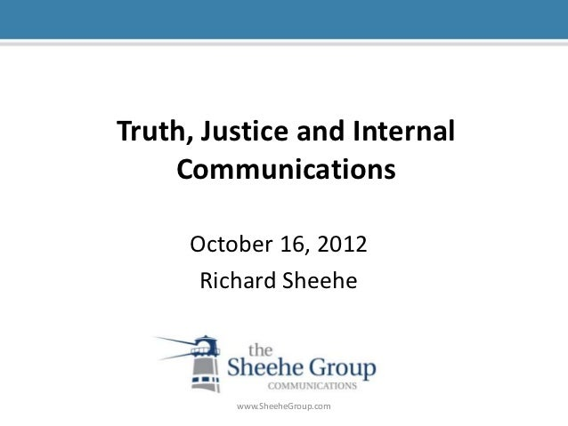 Truth, Justice and Internal    Communications     October 16, 2012      Richard Sheehe         www.SheeheGroup.com