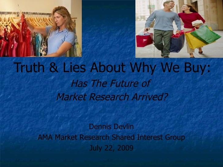 Truth & Lies About Why We Buy: Has The Future of  Market Research Arrived? Dennis Devlin AMA Market Research Shared Intere...