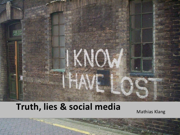 Truth, lies & social media <ul><li>Mathias Klang </li></ul>