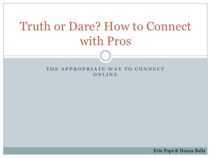 Truth or Dare? How to Connect          with Pros    THE APPROPRIATE WAY TO CONNECT                ONLINE                  ...