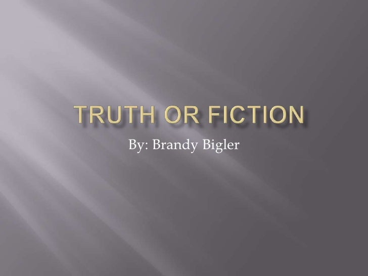 Truth or fiction<br />By: Brandy Bigler<br />