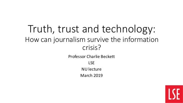 Truth, trust and technology: How can journalism survive the information crisis? Professor Charlie Beckett LSE NU lecture M...