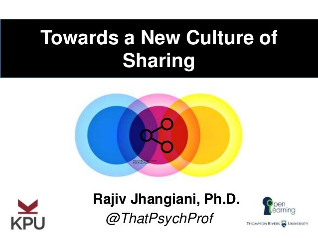 Towards a New Culture of Sharing @ThatPsychProf Rajiv Jhangiani, Ph.D.