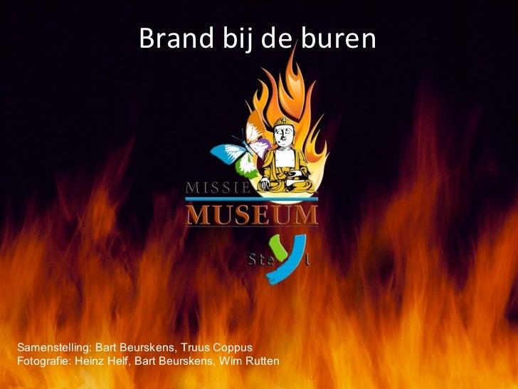 Brand bij de buren Samenstelling: Bart Beurskens, Truus Coppus Fotografie: Heinz Helf, Bart Beurskens, Wim Rutten