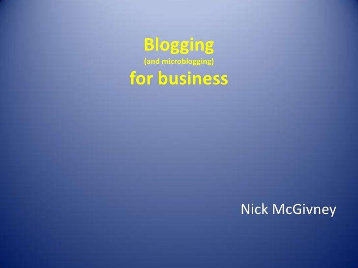 Blogging(and microblogging)for business<br />Nick McGivney<br />