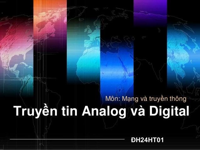 Môn: Mạng và truyền thôngTruyền tin Analog và Digital                     ĐH24HT01