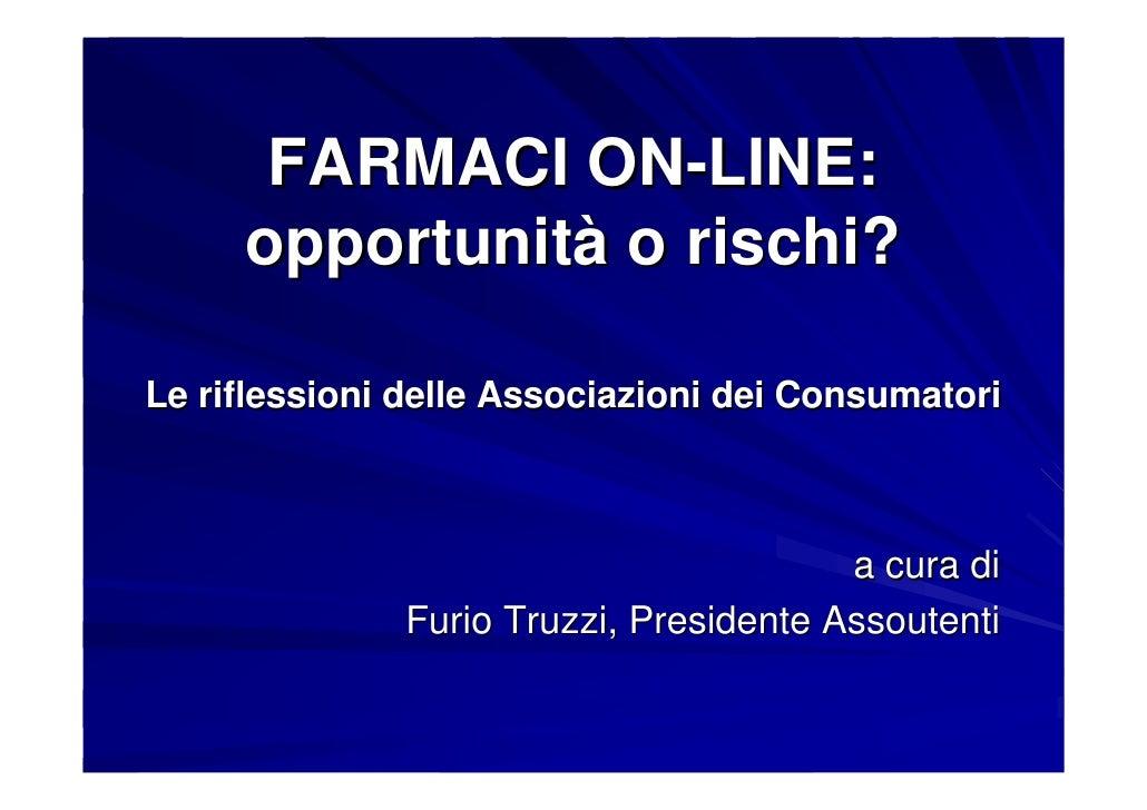 FARMACI ON-LINE:     opportunità o rischi?Le riflessioni delle Associazioni dei Consumatori                               ...
