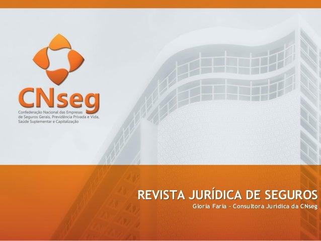 REVISTA JURÍDICA DE SEGUROS Gloria Faria – Consultora Jurídica da CNseg