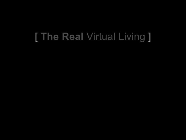 [  The Real  Virtual Living  ]