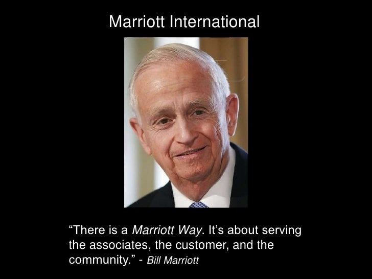 "Marriott International<br />""There is a Marriott Way. It's about serving the associates, the customer, and the community.""..."