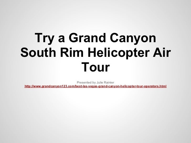 Try a Grand CanyonSouth Rim Helicopter Air          Tour                               Presented by Julie Rainierhttp://ww...