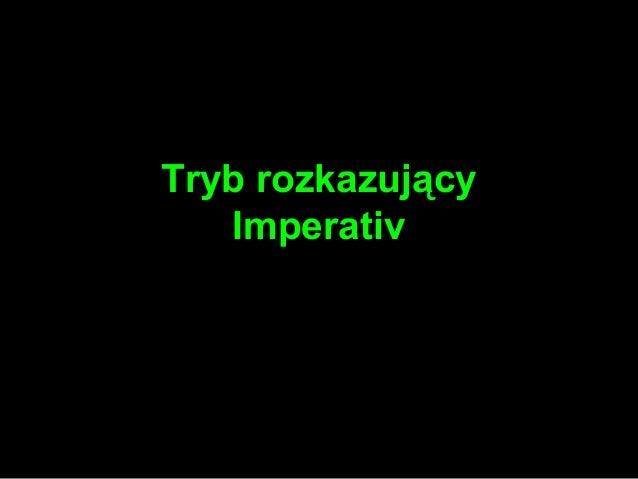 Tryb rozkazujący  Imperativ