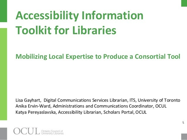Accessibility Information Toolkit for Libraries Mobilizing Local Expertise to Produce a Consortial Tool Lisa Gayhart, Digi...