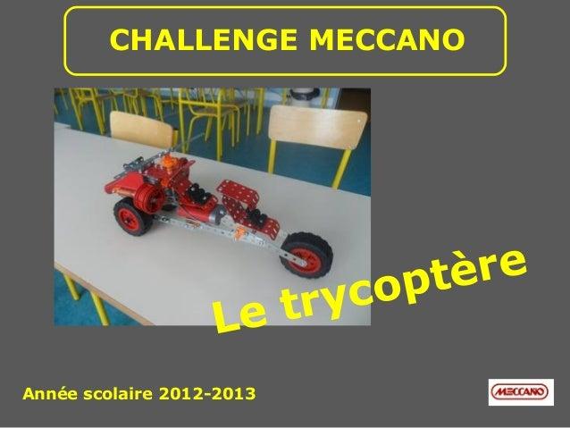CHALLENGE MECCANO                            co ptère                   Le tryAnnée scolaire 2012-2013