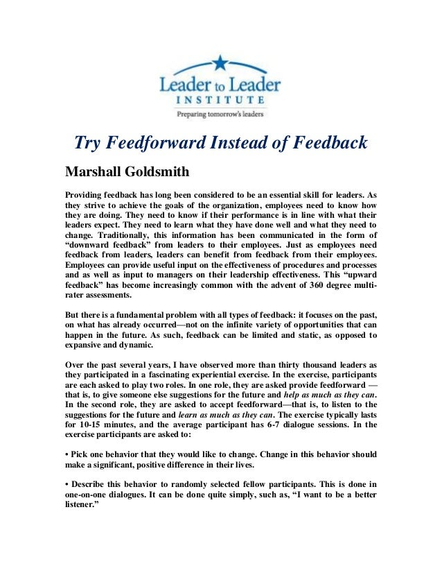 Try Feedforward Instead of FeedbackMarshall GoldsmithProviding feedback has long been considered to be an essential skill ...