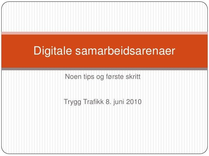 Noen tips og første skritt<br />Trygg Trafikk 8. juni 2010<br />Digitale samarbeidsarenaer<br />