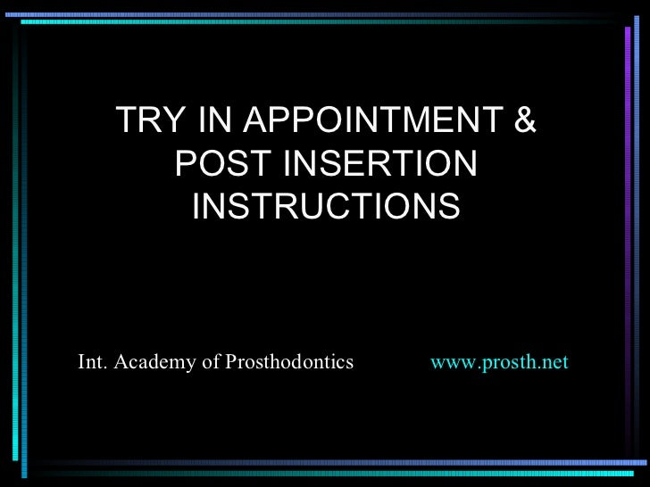 TRY IN APPOINTMENT & POST INSERTION INSTRUCTIONS Int. Academy of Prosthodontics  www.prosth.net