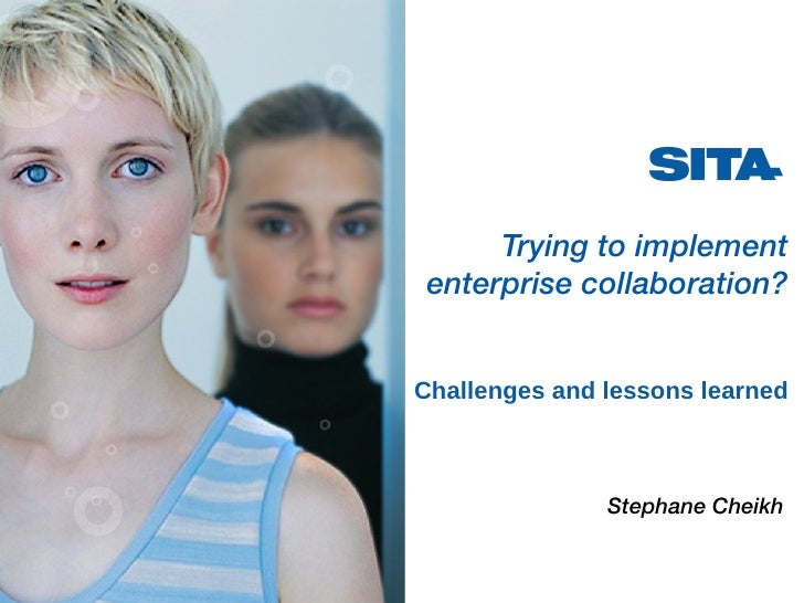 Trying to implement enterprise collaboration? Challenges and lessons learned   <ul><ul><ul><li>Stephane Cheikh </li></ul><...
