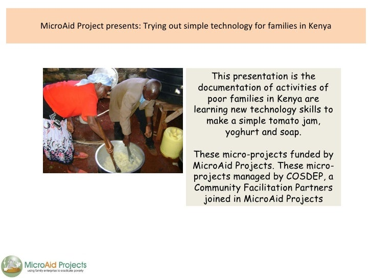 MicroAid Project presents: Trying out simple technology for families in Kenya This presentation is the documentation of ac...