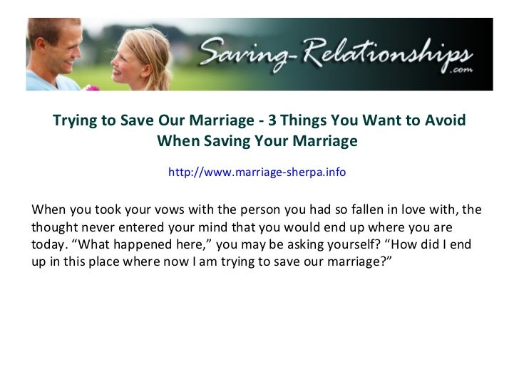 Trying to Save Our Marriage - 3 Things You Want to Avoid When Saving Your Marriage  http://www.marriage-sherpa.info When y...