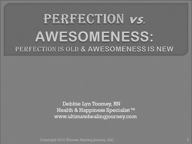 Debbie Lyn Toomey, RN Health & Happiness Specialist™ www.ultimatehealingjourney.com Copyright 2014 Ultimate Healing Journe...