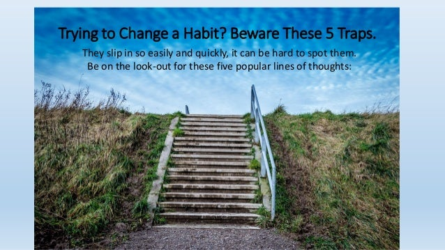 Trying to Change a Habit? Beware These 5 Traps. They slip in so easily and quickly, it can be hard to spot them. Be on the...