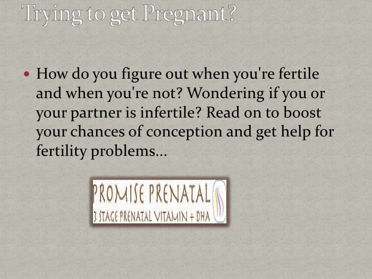  How do you figure out when youre fertile and when youre not? Wondering if you or your partner is infertile? Read on to b...