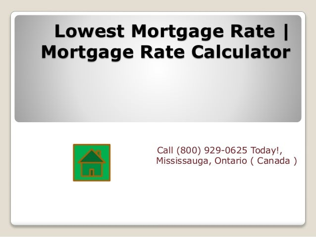 Try our mortgage rate calculator and get best lowest