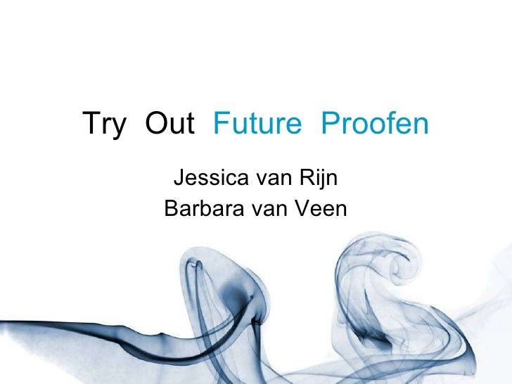 Try  Out  Future  Proofen Jessica van Rijn Barbara van Veen