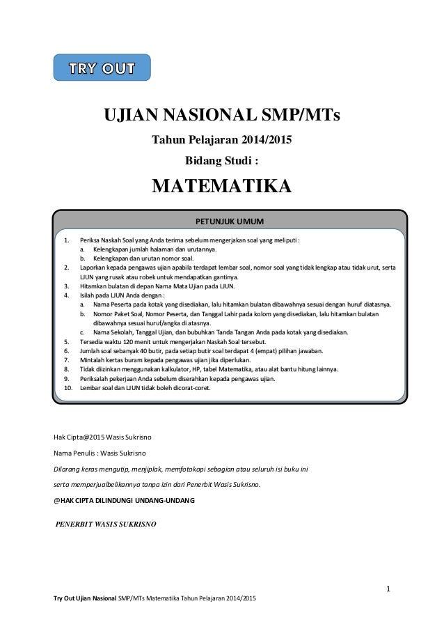 1 Try Out Ujian Nasional SMP/MTs Matematika Tahun Pelajaran 2014/2015 UJIAN NASIONAL SMP/MTs Tahun Pelajaran 2014/2015 Bid...