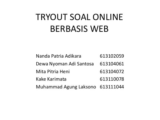 TRYOUT SOAL ONLINE   BERBASIS WEBNanda Patria Adikara      613102059Dewa Nyoman Adi Santosa   613104061Mita Pitria Heni   ...