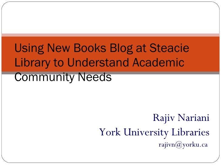 Rajiv Nariani York University Libraries rajivn@yorku.ca  Using New Books Blog at Steacie Library to Understand Academic Co...