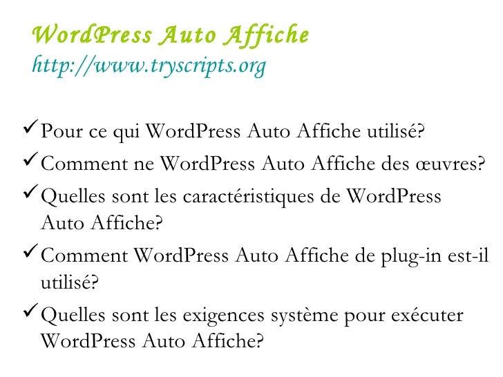 WordPress Auto Affiche   http://www.tryscripts.org <ul><li>Pour ce qui WordPress Auto Affiche utilisé?  </li></ul><ul><li>...