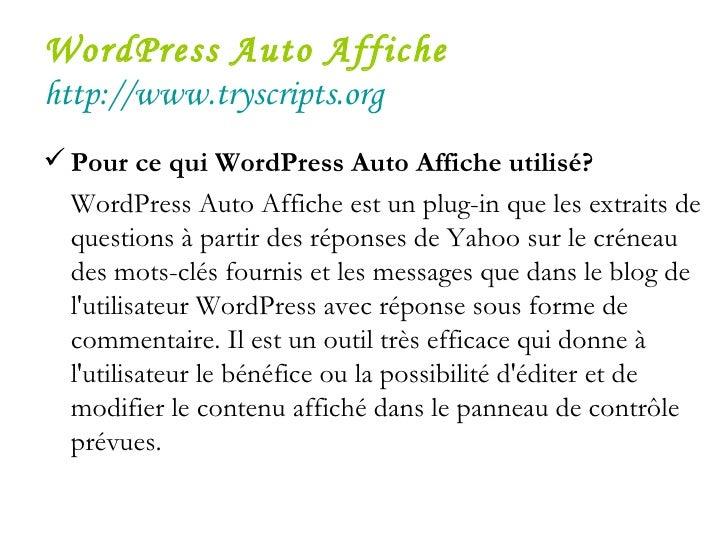 WordPress Auto Affiche   http://www.tryscripts.org <ul><li>Pour ce qui WordPress Auto Affiche utilisé? </li></ul><ul><li>W...