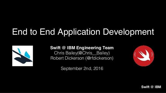 Swift @ IBM Engineering Team Chris Bailey(@Chris__Bailey)! Robert Dickerson (@rfdickerson)! ! September 2nd, 2016! End to ...