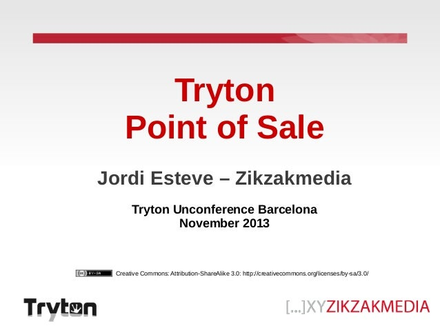 Tryton Point of Sale Jordi Esteve – Zikzakmedia Tryton Unconference Barcelona November 2013  Creative Commons: Attribution...